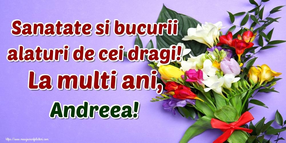 Felicitari de la multi ani - Sanatate si bucurii alaturi de cei dragi! La multi ani, Andreea!