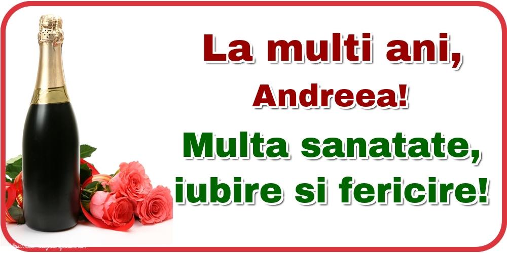 Felicitari de la multi ani - La multi ani, Andreea! Multa sanatate, iubire si fericire!