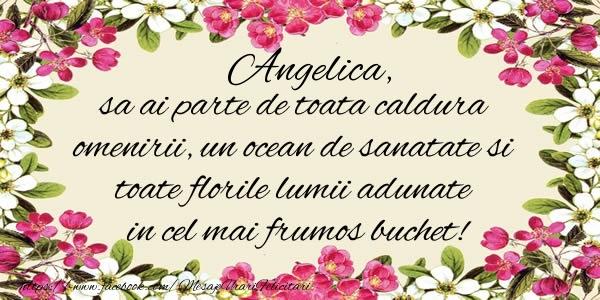 Felicitari de la multi ani - Angelica, sa ai parte de toata caldura omenirii, un ocean de sanatate si toate florile lumii adunate in cel mai frumos buchet!