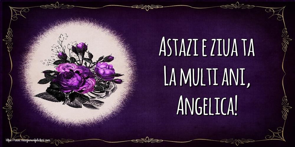 Felicitari de la multi ani - Astazi e ziua ta La multi ani, Angelica!