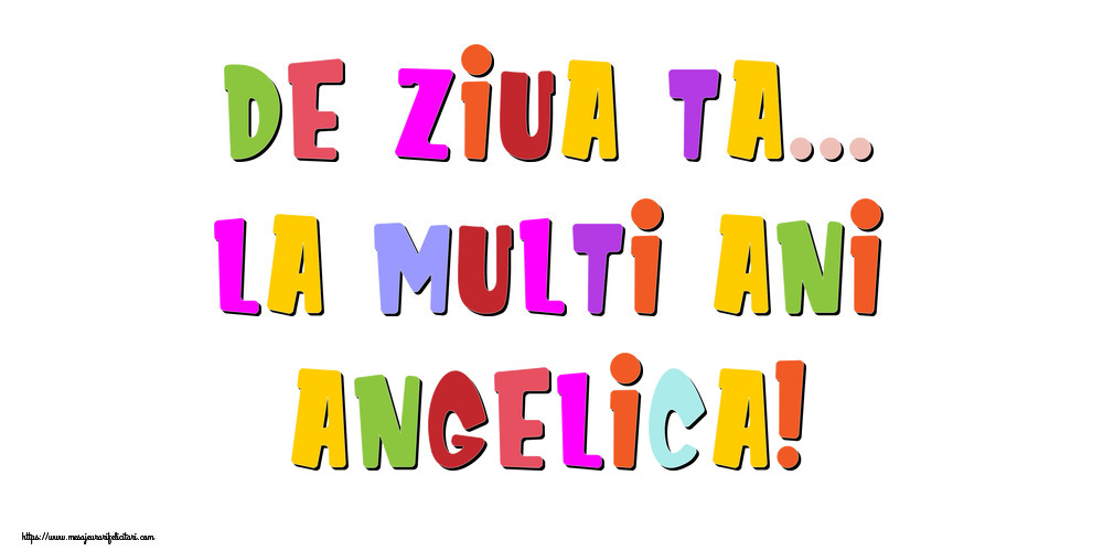 Felicitari de la multi ani - De ziua ta... La multi ani, Angelica!