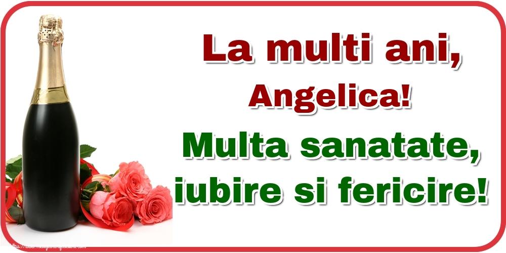 Felicitari de la multi ani - La multi ani, Angelica! Multa sanatate, iubire si fericire!