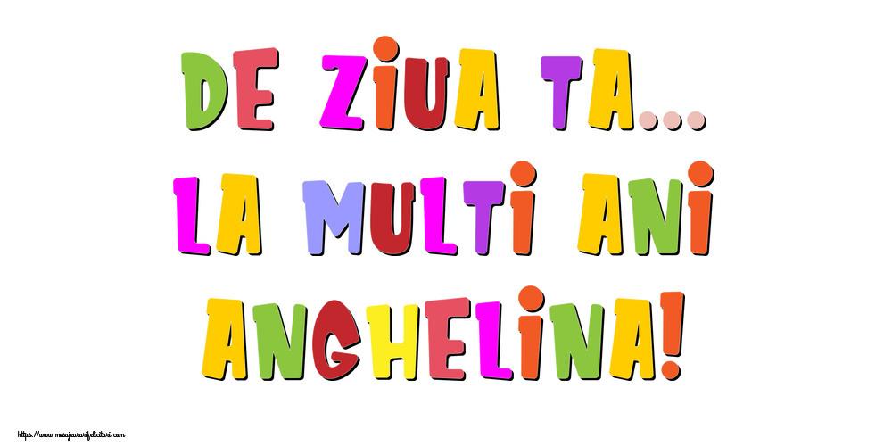 Felicitari de la multi ani - De ziua ta... La multi ani, Anghelina!