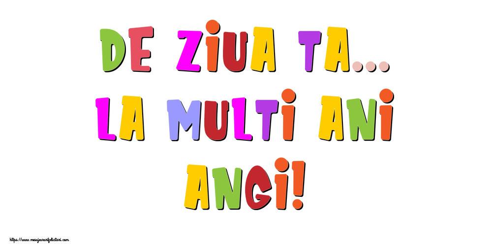 Felicitari de la multi ani - De ziua ta... La multi ani, Angi!