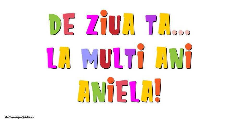 Felicitari de la multi ani - De ziua ta... La multi ani, Aniela!