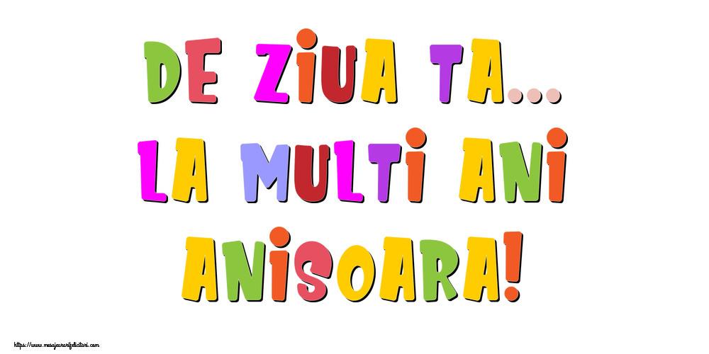 Felicitari de la multi ani - De ziua ta... La multi ani, Anisoara!