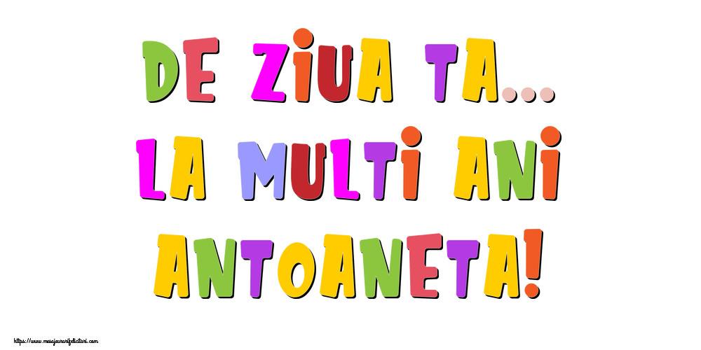 Felicitari de la multi ani - De ziua ta... La multi ani, Antoaneta!
