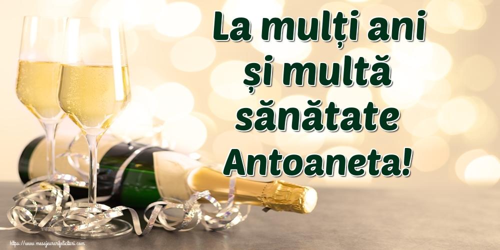 Felicitari de la multi ani - La mulți ani și multă sănătate Antoaneta!