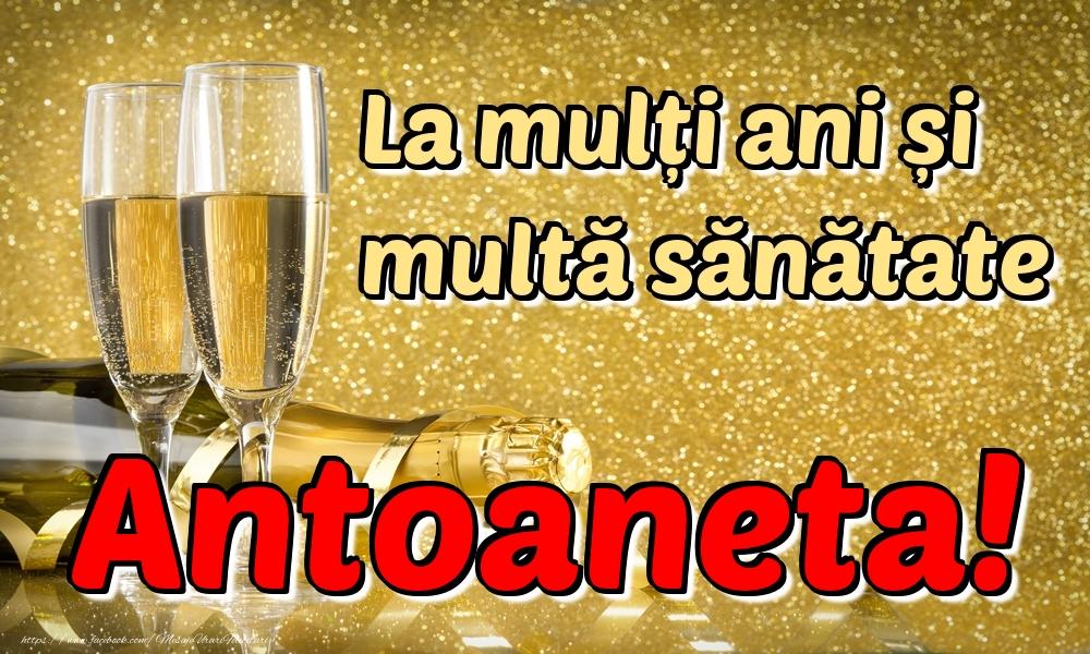 Felicitari de la multi ani - La mulți ani multă sănătate Antoaneta!
