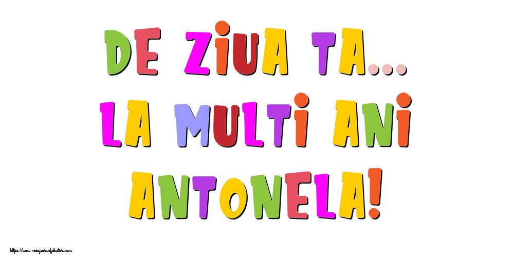 Felicitari de la multi ani - De ziua ta... La multi ani, Antonela!