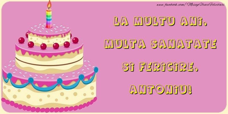 Felicitari de la multi ani - La multu ani, multa sanatate si fericire, Antoniu