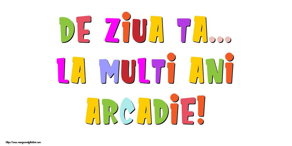 Felicitari de la multi ani - De ziua ta... La multi ani, Arcadie!
