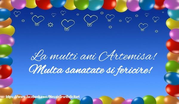 Felicitari de la multi ani - La multi ani Artemisa! Multa sanatate si fericire!