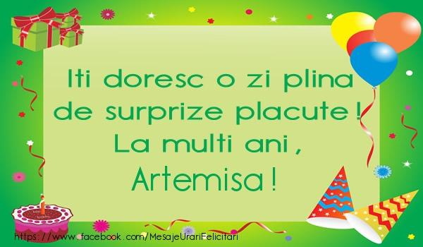 Felicitari de la multi ani - Iti doresc o zi plina de surprize placute! La multi ani, Artemisa!