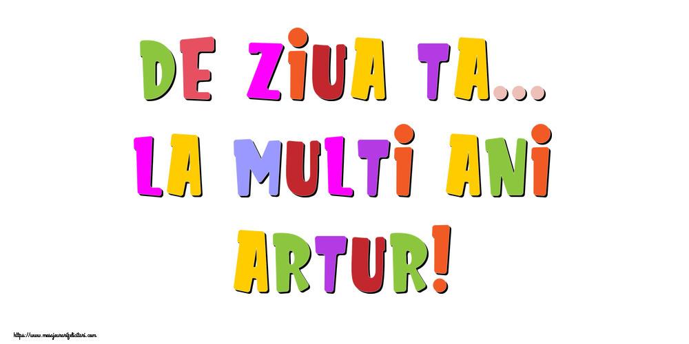 Felicitari de la multi ani - De ziua ta... La multi ani, Artur!