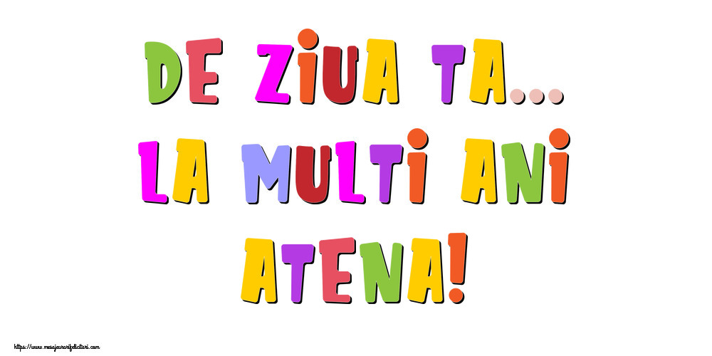 Felicitari de la multi ani - De ziua ta... La multi ani, Atena!