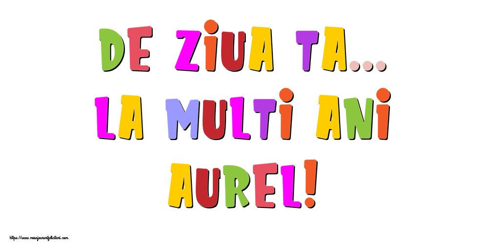 Felicitari de la multi ani - De ziua ta... La multi ani, Aurel!