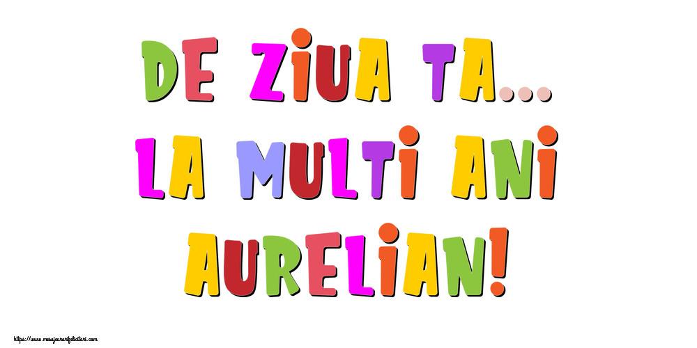 Felicitari de la multi ani - De ziua ta... La multi ani, Aurelian!