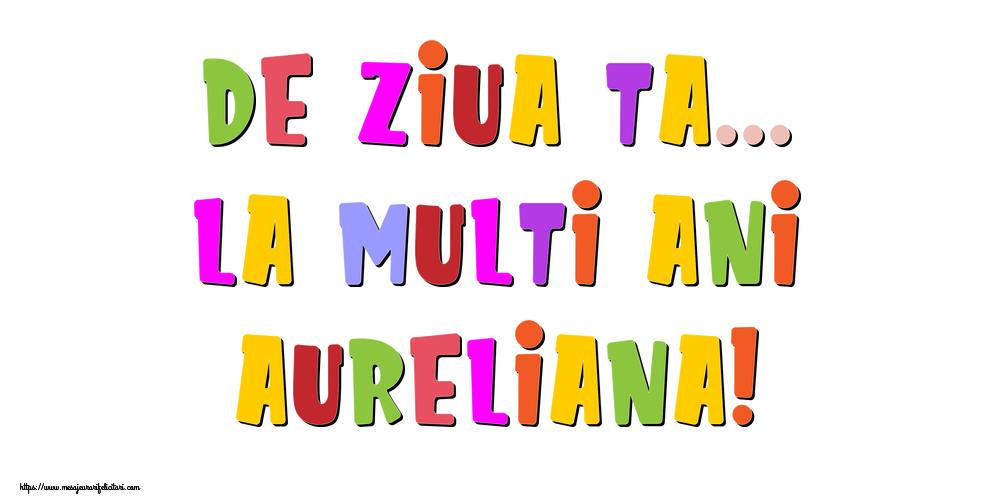 Felicitari de la multi ani - De ziua ta... La multi ani, Aureliana!