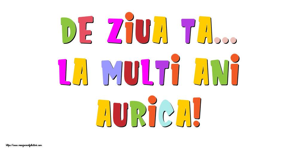 Felicitari de la multi ani - De ziua ta... La multi ani, Aurica!