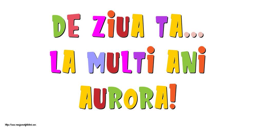 Felicitari de la multi ani - De ziua ta... La multi ani, Aurora!