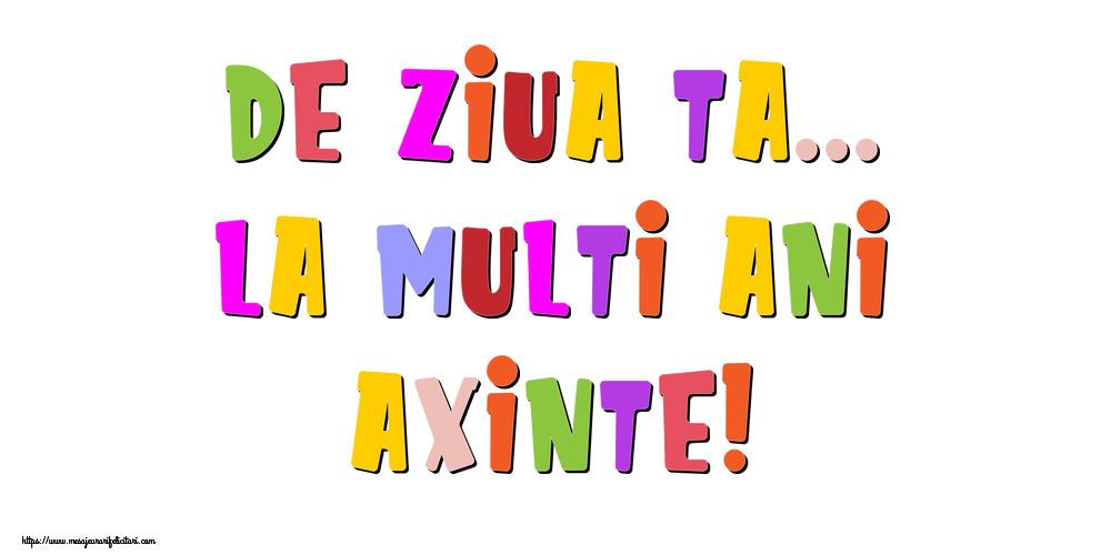 Felicitari de la multi ani - De ziua ta... La multi ani, Axinte!