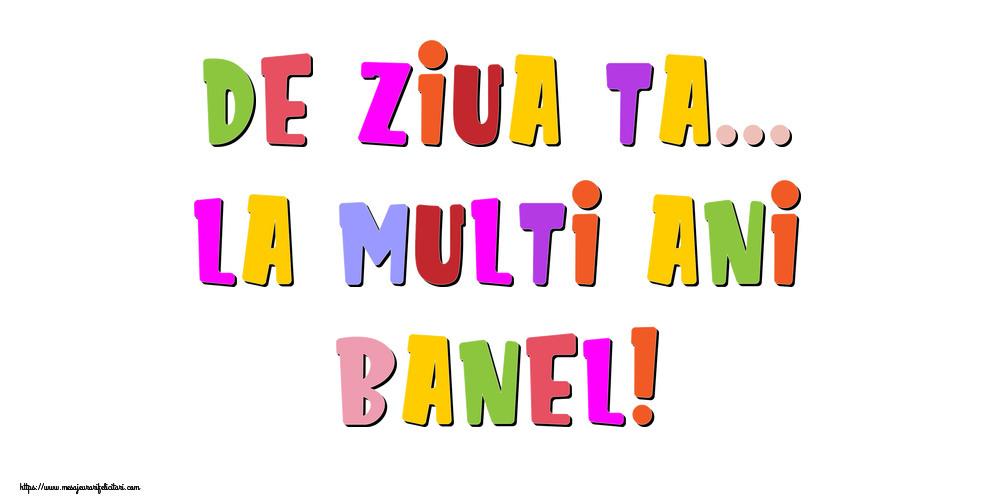 Felicitari de la multi ani - De ziua ta... La multi ani, Banel!