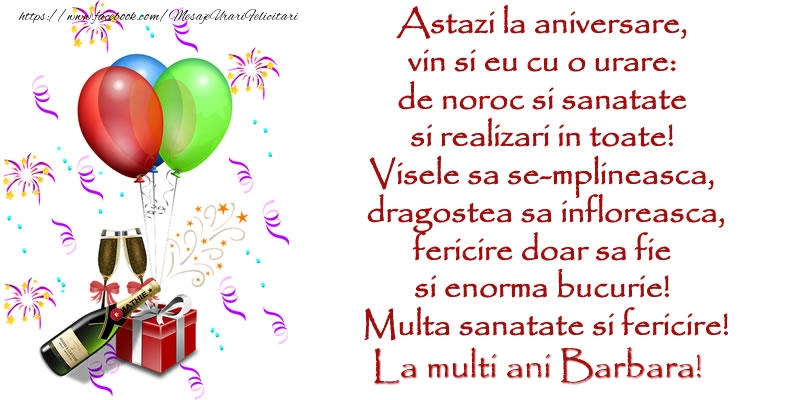 Felicitari de la multi ani - Astazi la aniversare,  vin si eu cu o urare:  de noroc si sanatate  ... Multa sanatate si fericire! La multi ani Barbara!