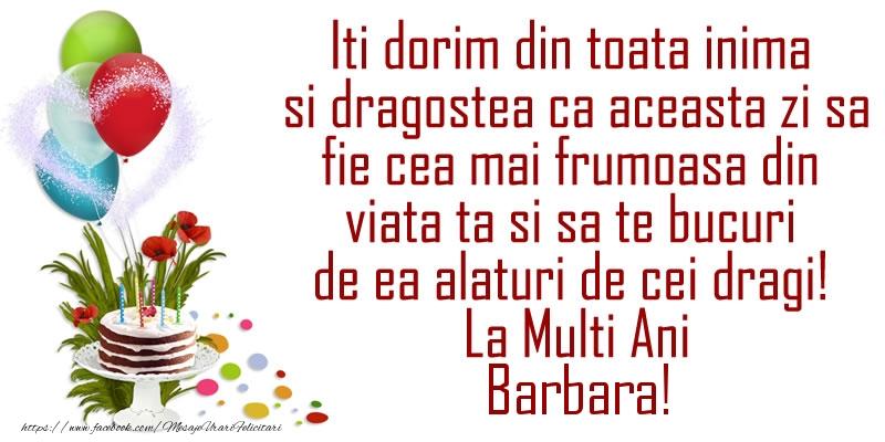 Felicitari de la multi ani - Iti dorim din toata inima si dragostea ca aceasta zi sa fie cea mai frumoasa din viata ta ... La Multi Ani Barbara!