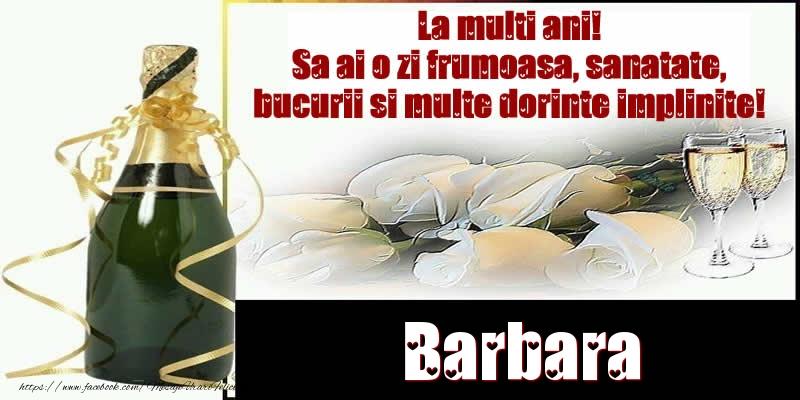Felicitari de la multi ani - Barbara La multi ani! Sa ai o zi frumoasa, sanatate, bucurii si multe dorinte implinite!