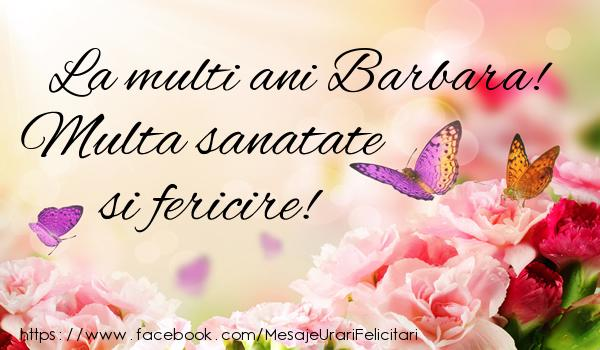 Felicitari de la multi ani - La multi ani Barbara! Multa sanatate si fericire!