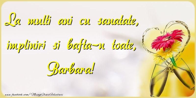 Felicitari de la multi ani - La multi ani cu sanatate, impliniri si bafta-n toate, Barbara