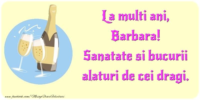 Felicitari de la multi ani - La multi ani, Sanatate si bucurii alaturi de cei dragi. Barbara