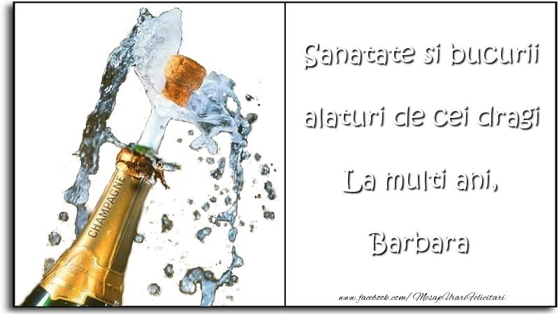 Felicitari de la multi ani - Sanatate si bucurii alaturi de cei dragi La multi ani, Barbara