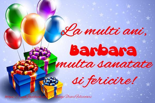 Felicitari de la multi ani - La multi ani, Barbara multa sanatate si fericire!