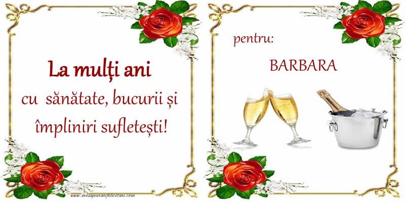 Felicitari de la multi ani - La multi ani cu sanatate, bucurii si impliniri sufletesti! pentru: Barbara