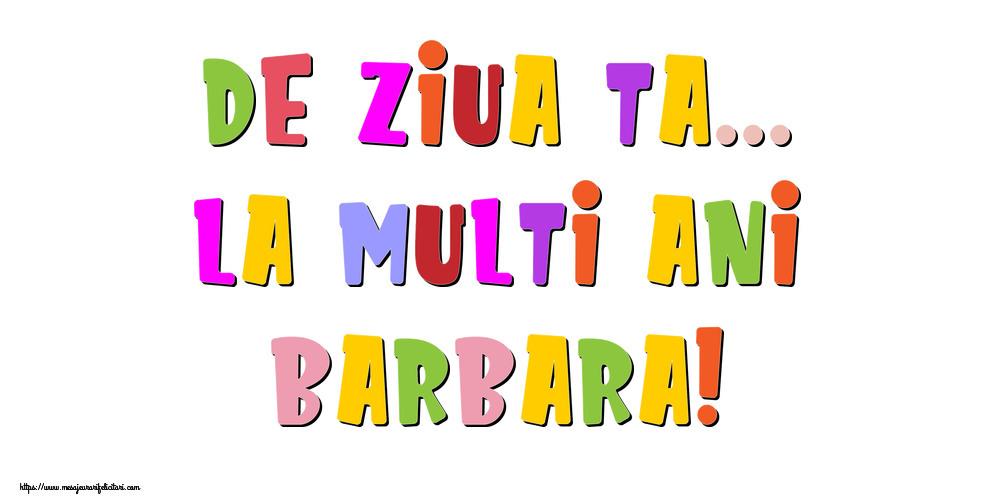 Felicitari de la multi ani - De ziua ta... La multi ani, Barbara!