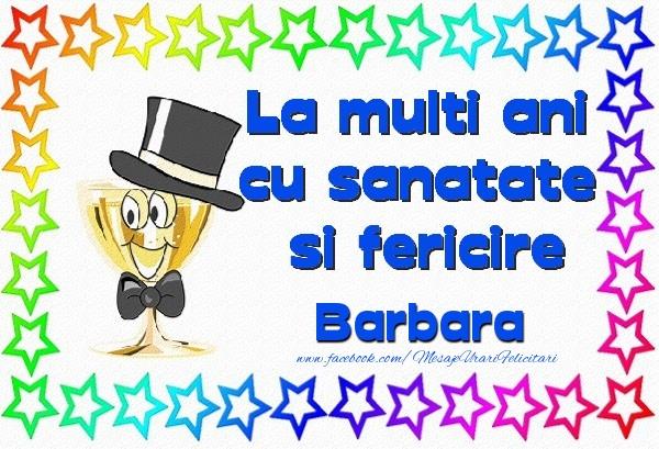 Felicitari de la multi ani - La multi ani cu sanatate si fericire Barbara