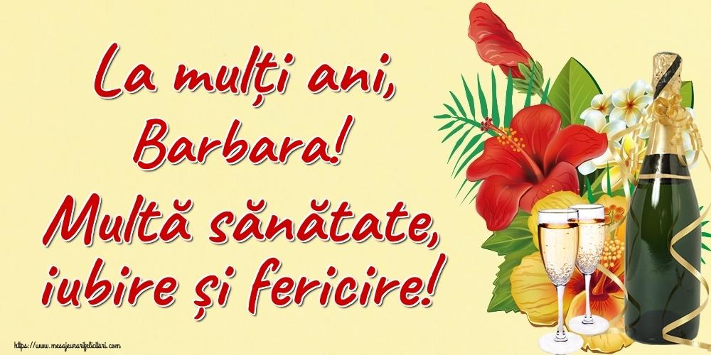 Felicitari de la multi ani - La mulți ani, Barbara! Multă sănătate, iubire și fericire!