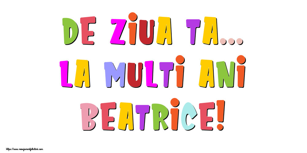 Felicitari de la multi ani - De ziua ta... La multi ani, Beatrice!
