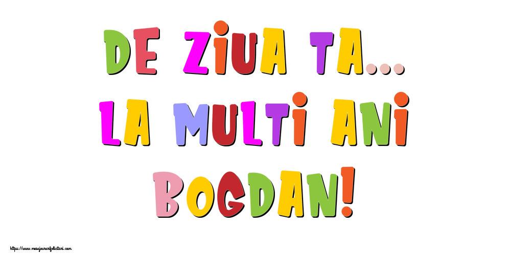 Felicitari de la multi ani - De ziua ta... La multi ani, Bogdan!