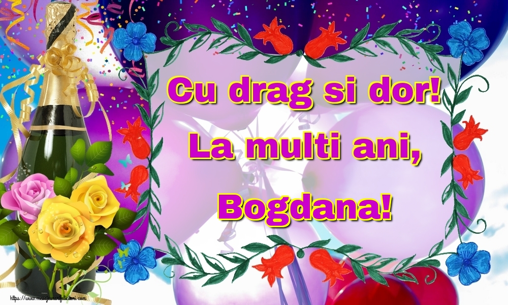 Felicitari de la multi ani - Cu drag si dor! La multi ani, Bogdana!