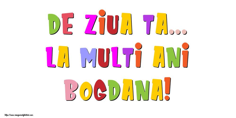Felicitari de la multi ani - De ziua ta... La multi ani, Bogdana!