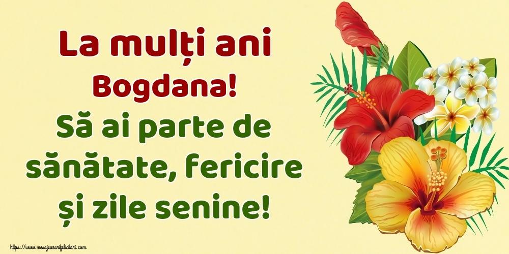 Felicitari de la multi ani - La mulți ani Bogdana! Să ai parte de sănătate, fericire și zile senine!