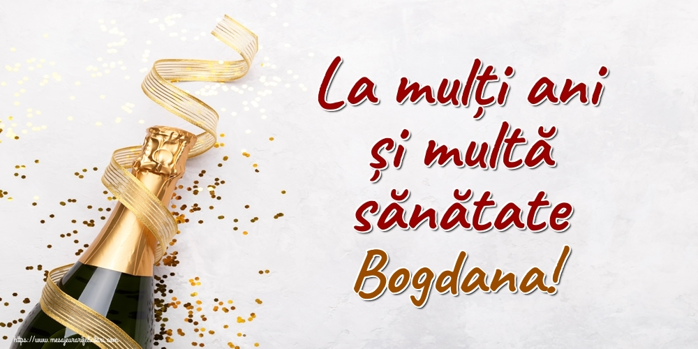 Felicitari de la multi ani - La mulți ani și multă sănătate Bogdana!