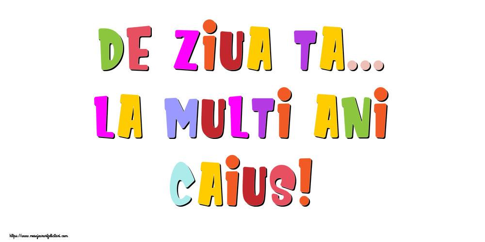 Felicitari de la multi ani - De ziua ta... La multi ani, Caius!