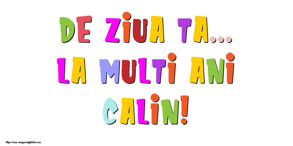 Felicitari de la multi ani - De ziua ta... La multi ani, Calin!