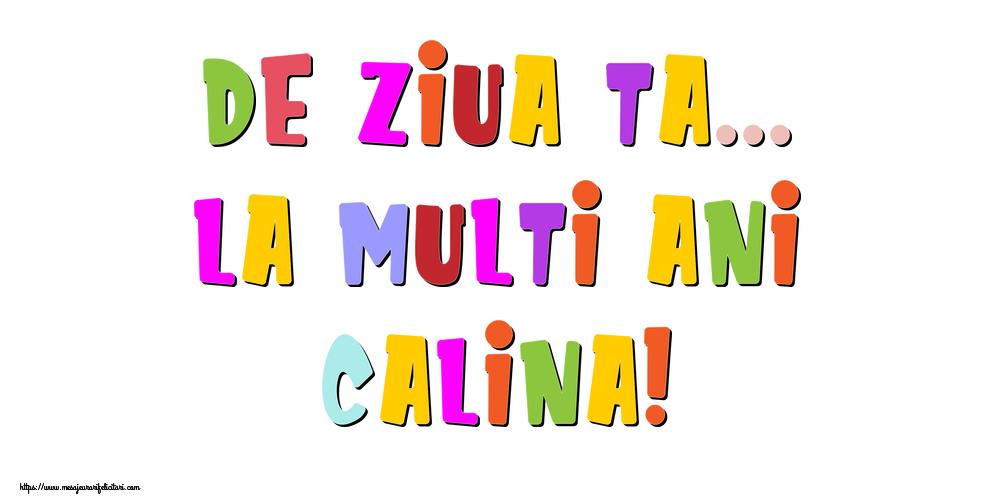 Felicitari de la multi ani - De ziua ta... La multi ani, Calina!