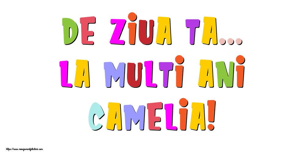 Felicitari de la multi ani - De ziua ta... La multi ani, Camelia!
