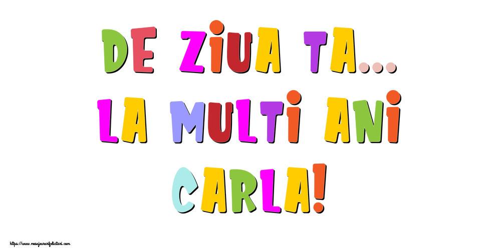 Felicitari de la multi ani - De ziua ta... La multi ani, Carla!